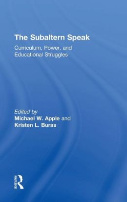 The Subaltern Speak: Curriculum, Power, and Educational Struggles