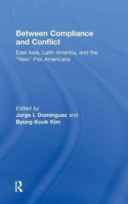 Between Compliance and Conflict: East Asia Latin America and New Pax-Americana