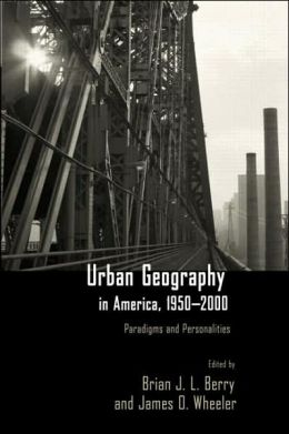 Urban Geography in America, 1950-2000: Paradigms and Personalities