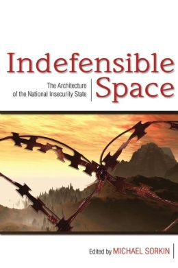 Indefensible Space: The Architecture of the National Insecurity State