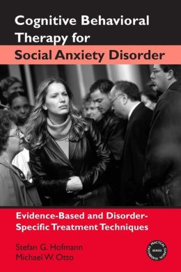 Cognitive-Behavior Therapy of Social Phobia: Evidence-Based and Disorder-Specific Treatment Techniques