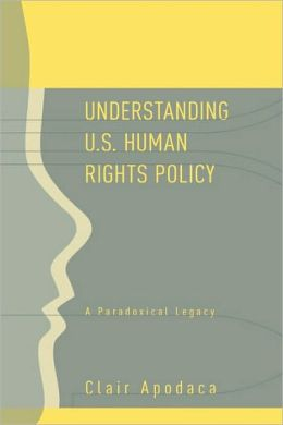 Understanding U.S. Human Rights Policy: A Paradoxical Legacy