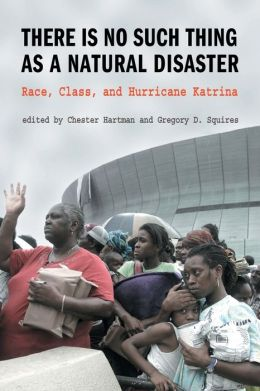 There is No Such Thing as a Natural Disaster: Race, Class, and Katrina