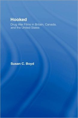 Hooked: Drug War Films in Britain, Canada, and the U.S.