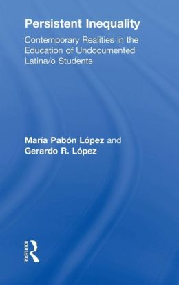 Persistent Inequality: Contemporary Realities in the Education of Undocumented