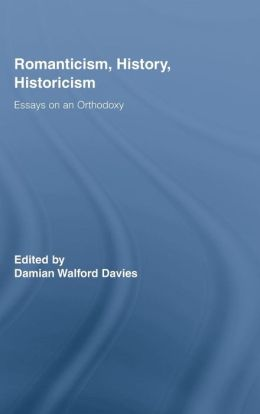 Romanticism, History, Historicism: Essays on an Orthodoxy