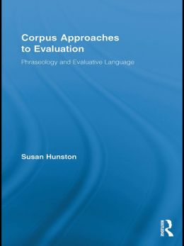 Corpus Approaches to Evaluation: Phraseology and Evaluative Language