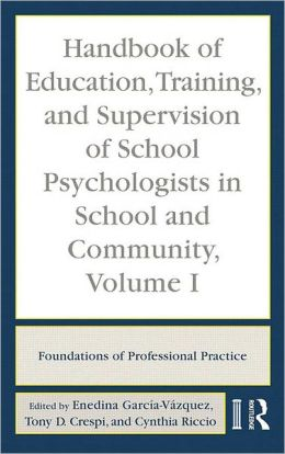 Handbook of Education, Training, and Supervision of School Psychologists in School and Community, Volume I: Foundations of Professional Practice