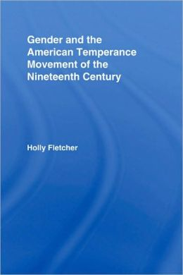 Gender and the American Temperance Movement of the Nineteenth Century