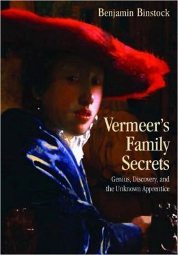 Vermeer's Family Secrets: Genius, Discovery, and the Unknown Apprentice