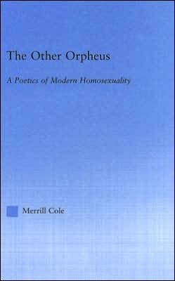 The Other Orpheus: A Poetics of Modern Homosexuality