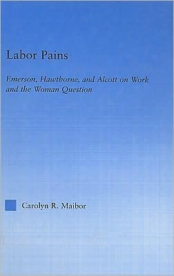 Labor Pains: Emerson, Hawthorne, and Alcott on Work, Women, and the Development of the Self