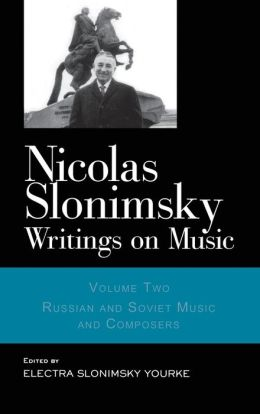 Nicolas Slonimsky: Writings on Music Russian Music: Volume 2: Russian and Soviet Music Composers