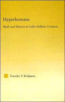 Hyperboreans: Myth and History in Celtic-hellenic Contacts