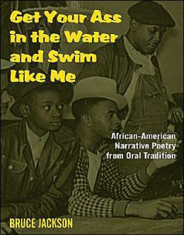 Get Your Ass in the Water and Swim like Me: African American Narrative Poetry from the Oral Tradition