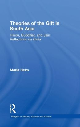 Theories of the Gift in South Asia: Hindu, Buddhist, and Jain Reflections on Dana