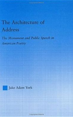 The Architecture of Address: The Monument and Public Speech in American Poetry