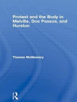 Protest and the Body in Melville, Dos Passos, and Hurston