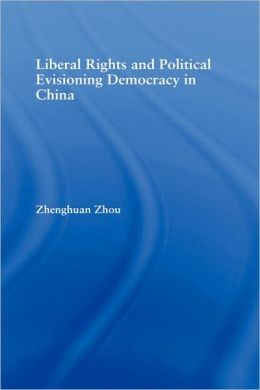 Liberal Rights And Political Culture Envisioning Democracy In China