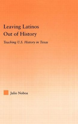 Leaving Latinos Out of History: Teaching US History in Texas