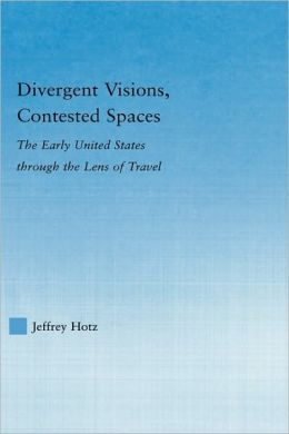 Divergent Visions, Contested Spaces: The Early United States through Lens of Travel