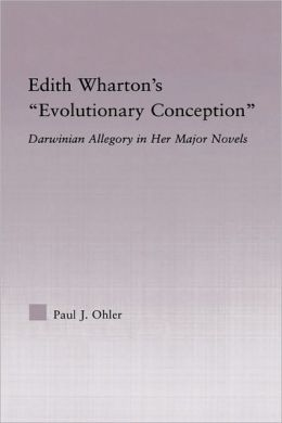 Edith Wharton's Evolutionary Conception: Darwinian Allegory in the Major Novels