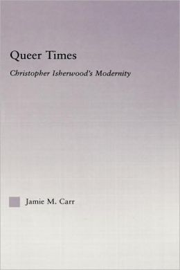 Queer Times: Christopher Isherwood's Modernity