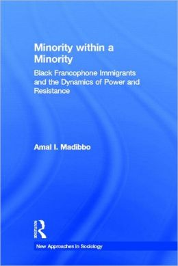 Minority within a Minority: Black Francophone Immigrants and the Dynamics of Power and Resistance
