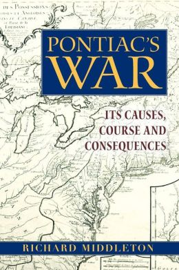 Pontiac's War: Its Causes, Course and Consequences