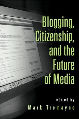 Blogging, Citizenship, and the Future of Media