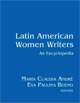 Latin American Women Writers: An Encyclopedia