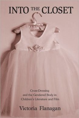 Into the Closet: Cross-Dressing and the Gendered Body in Children's Literature and Film
