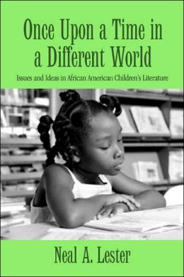 Once Upon a Time in a Different World: Issues and Ideas in African American Children's Literature