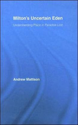 Milton's Uncertain Eden: Understanding Place in Paradise Lost