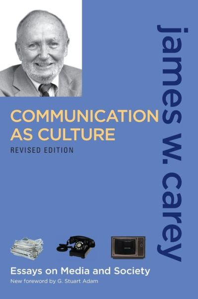 Download full free books Communication as Culture, Revised Edition: Essays on Media and Society by James W. Carey in English FB2