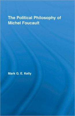 The Political Philosophy of Michel Foucault
