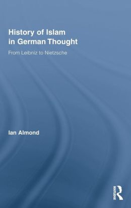 History of Islam in German Thought: From Leibniz to Nietzsche