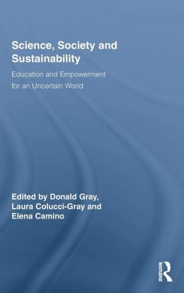 Science, Society and Sustainability: Education and Empowerment for an Uncertain World