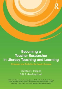 Becoming a Teacher Researcher in Literacy Teaching and Learning: Strategies and Tools for the Inquiry Process