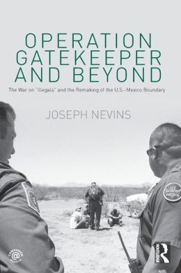 Operation Gatekeeper and Beyond: The War on Illegals and the Remaking of American Boundaries