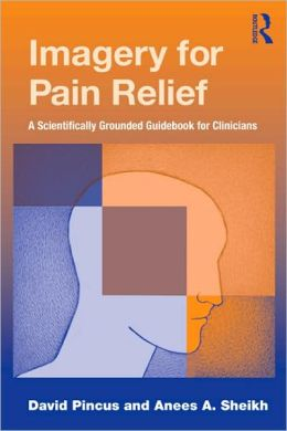 Imagery for Pain Relief: A Scientifically Grounded Guidebook for Clinicians