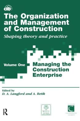 The Organization and Management of Construction: Shaping Theory and Practice; Volume One; Managing the Construction Enterprise