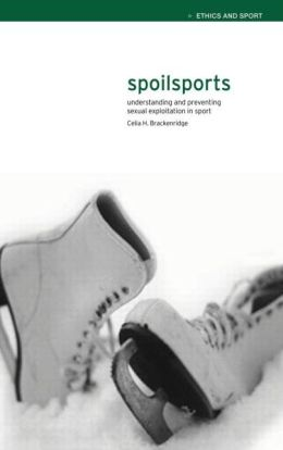 Spoilsports: Understanding and Preventing Sexual Exploitation in Sport