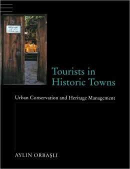 Tourists in Historic Towns: Urban Conservation and Heritage Management