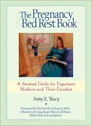 The Pregnancy Bed Rest Book: A Survival Guide for Expectant Mothers and Their Families