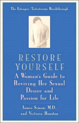 Restore Yourself: A Woman's Guide to Reviving her Sexual Desire and Passion for Life