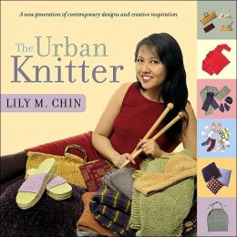 The Urban Knitter: A New Generation of Contemporary Design and Creative Inspiration