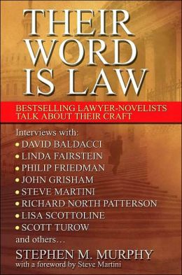Their Word Is Law: Bestselling Lawyer-Novelists Talk About Their Craft