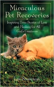 Miraculous Pet Recoveries: Inspiring True Stories of Love and Healing for All God's Creatures