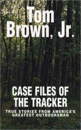 Case Files of the Tracker: True Stories from America's Greatest Outdoors